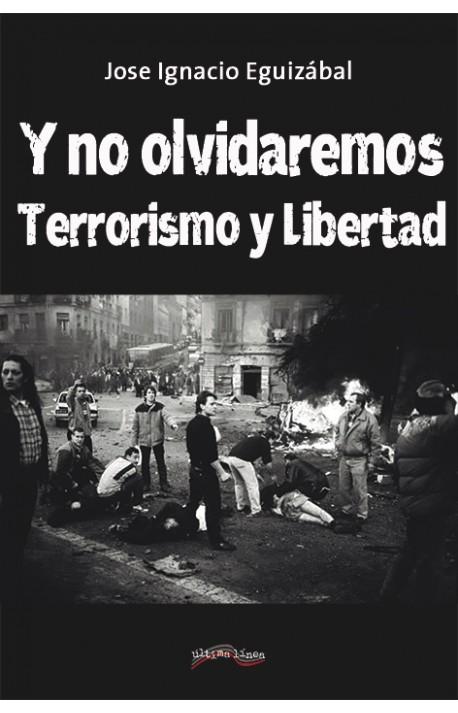 Y no olvidaremos. Terrorismo y Libertad